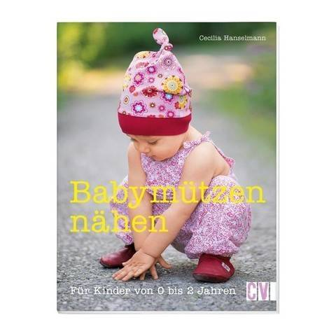 Babymützen nähen - Für Kinder von 0 bis 2 Jahren - Buch im Makerist Materialshop