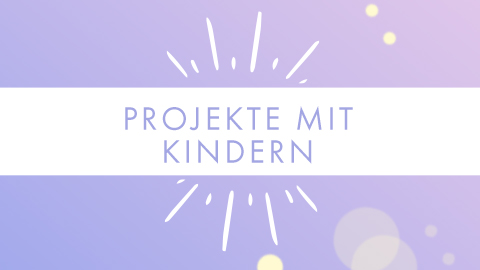 Projekte mit Kindern