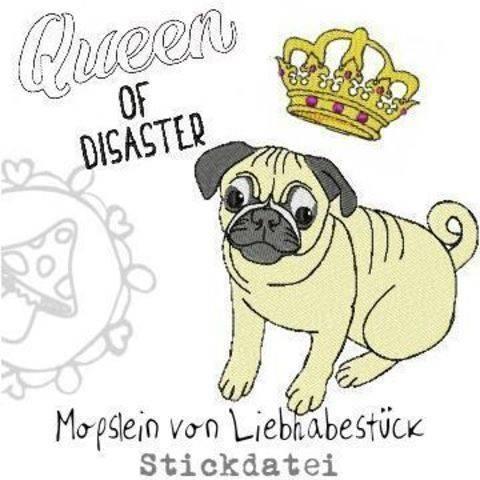 """Stickdatei Möpslein, das kleine verwöhnte Ding mit Krone und Schriftzug """"Queen of disaster"""""""