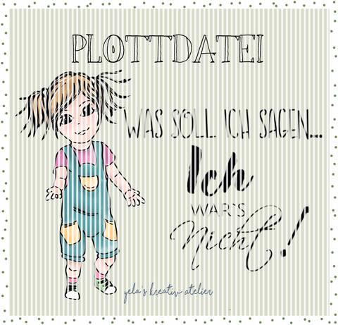 """Plotterdatei  Yela`s Kreativ Atelier """" Ich war`s nicht """""""
