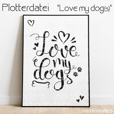 Plotterdatei Love my dogs