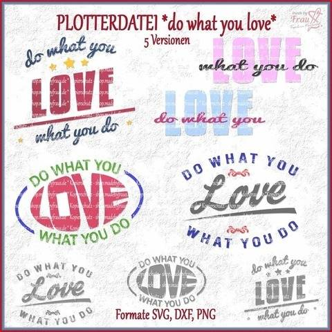 do what you love - 5 Versionen *Plotterdatei