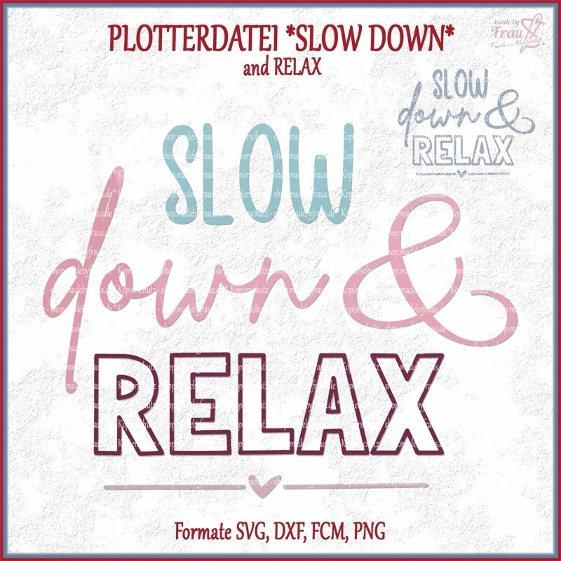 slow down & RELAX *Plotterdatei-Made by Frau S