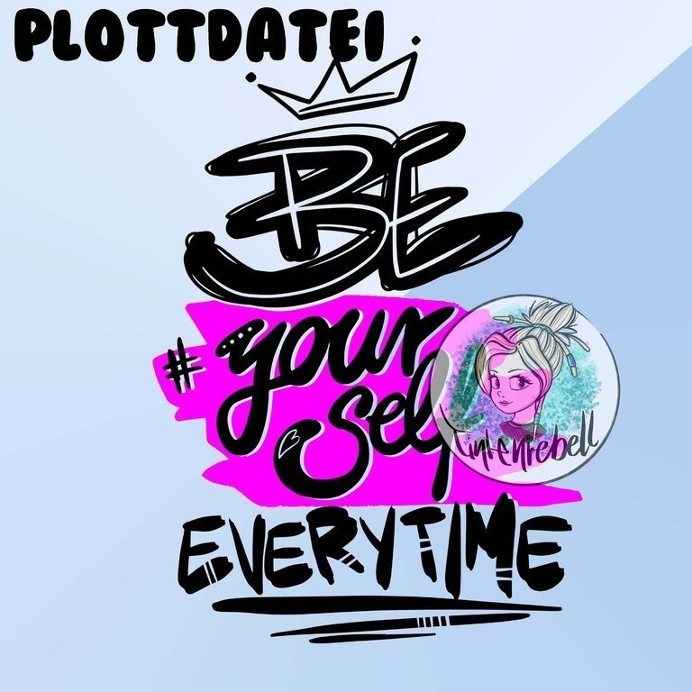 Plottdatei Be Yourself
