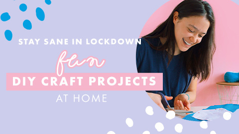 UK Lockdown: DIY crafts and tutorials to try at home