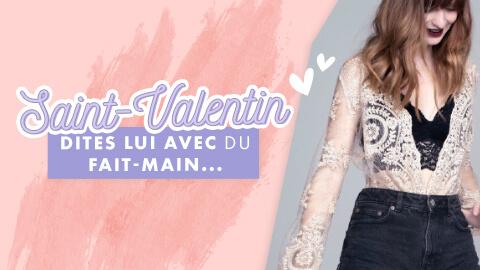 DIY Saint Valentin - Tenues et idées cadeaux broderie, couture, tricot & crochet