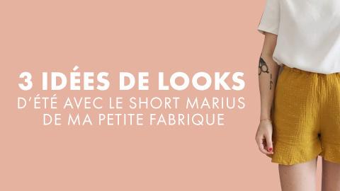3 idées de look avec le short Marius de Ma Petite Fabrique !