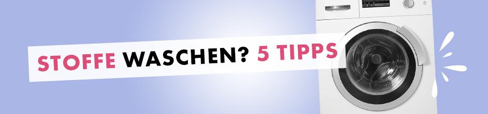 Warum eigentlich Stoffe waschen? 5 Tipps
