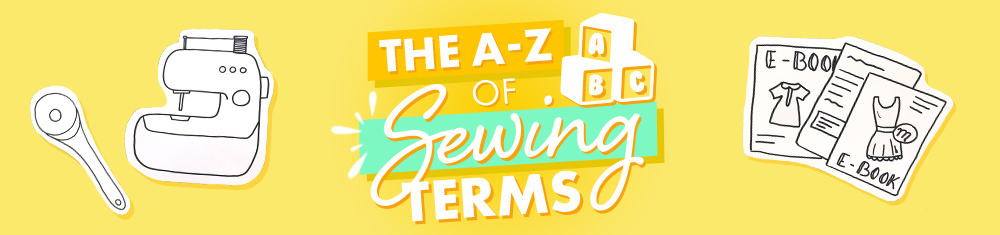 The A-Z of Sewing Terms