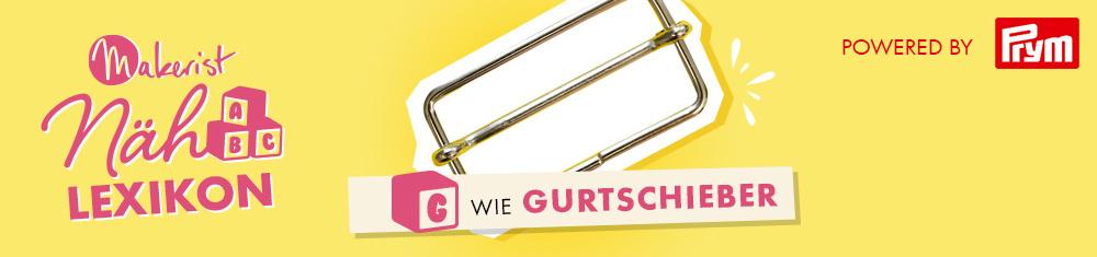 G wie Gurtschieber im Makerist Nählexikon - Powered by Prym