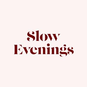 Slow Evenings